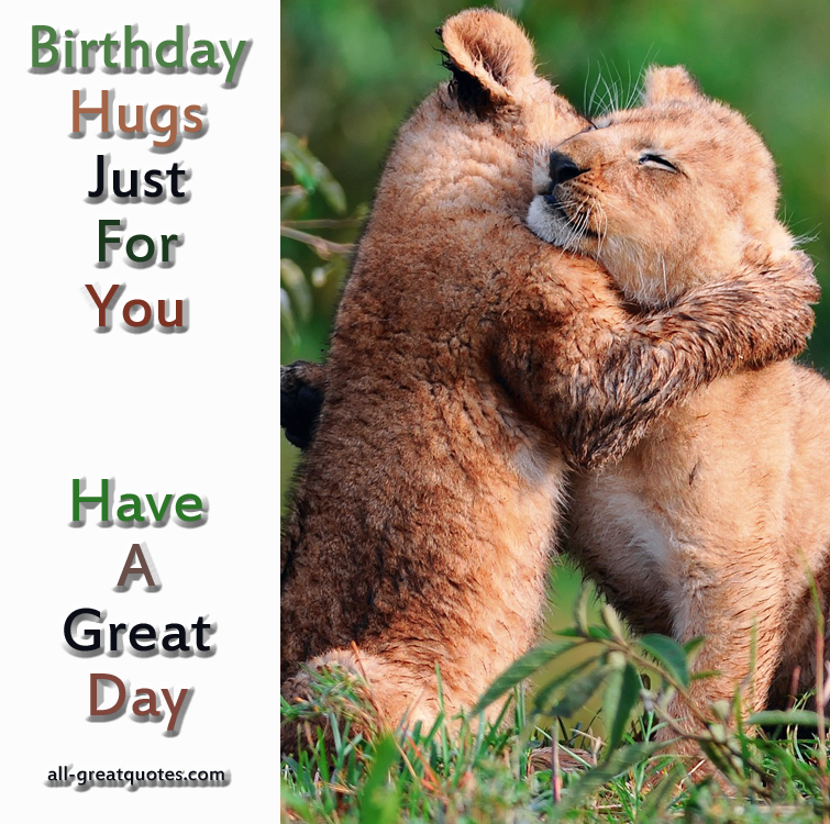 Birthday Hugs Just For You Have A Great Day Happy Birthday