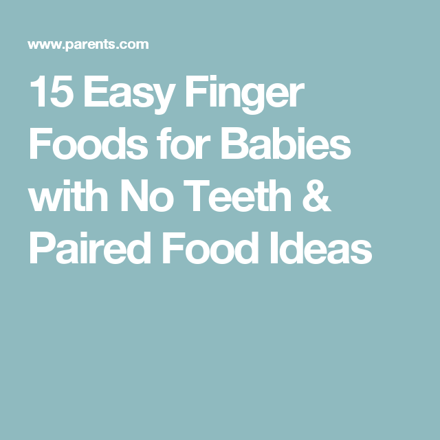 15 Easy Finger Foods For Babies With No Teeth