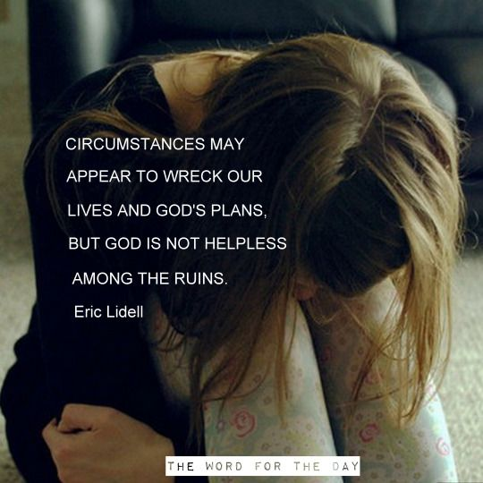 Circumstance may appear to wreck our lives and God's plans, but God is not helpless among the ruins.