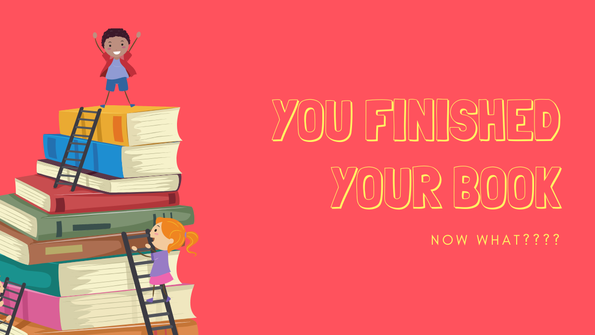 You Finished Your Book Now What Kids Story Books Book Proposal Childrens Books