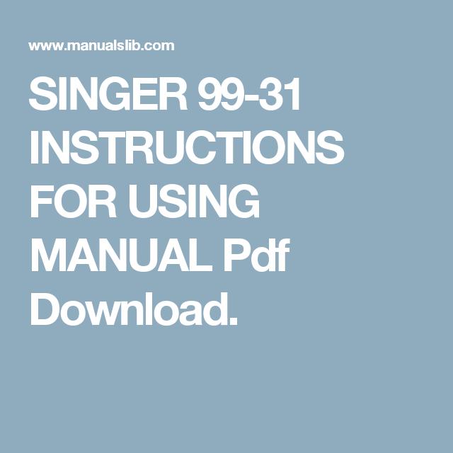 Singer 99 31 Instructions For Using Manual Pdf Download Singer