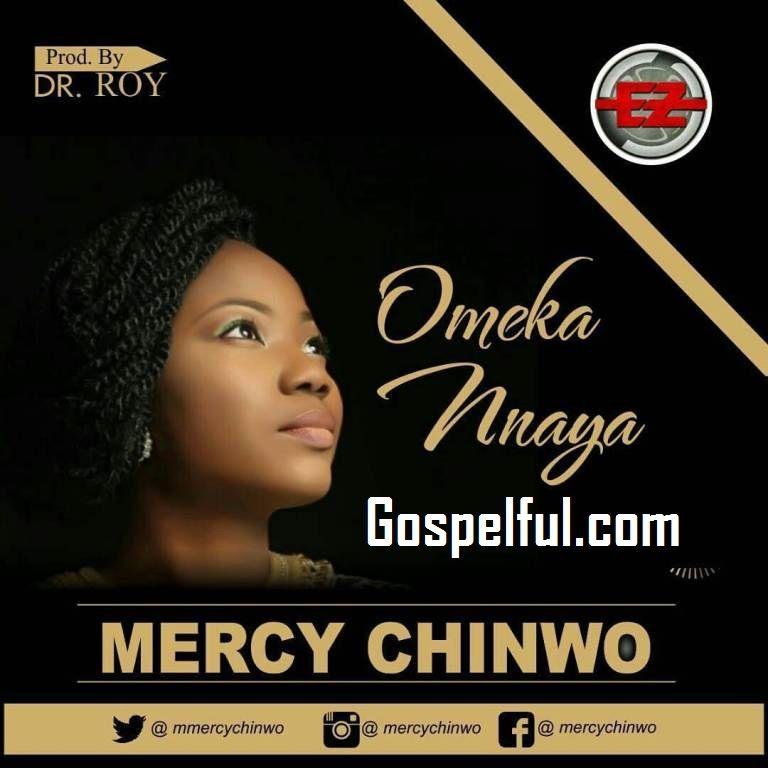 Omekannaya Mp3 Video And Lyrics Mercy Chinwo In 2020 Download Gospel Music Mercy Song Songs