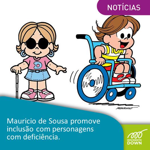 Para mostrar às crianças a importância da inclusão social, desde 2004 o desenhista e criador dos quadrinhos Maurício de Sousa insere personagens com deficiência em suas histórias.  A Turma da Mônica já se encontrou com um cadeirante, uma cega e um autista e, em breve, vai conhecer uma personagem portadora da síndrome de Down