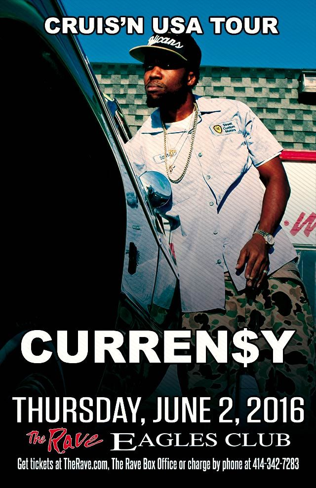 Cruis'n USA Tour CURREN$Y  Thursday, June 2, 2016 at 8pm  (doors scheduled to open at 7pm)  The Rave/Eagles Club - Milwaukee WI  All Ages to enter / 21+ to drink