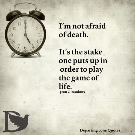 Im Not Afraid Of Death Its The Stake One Puts Up In Order To Play