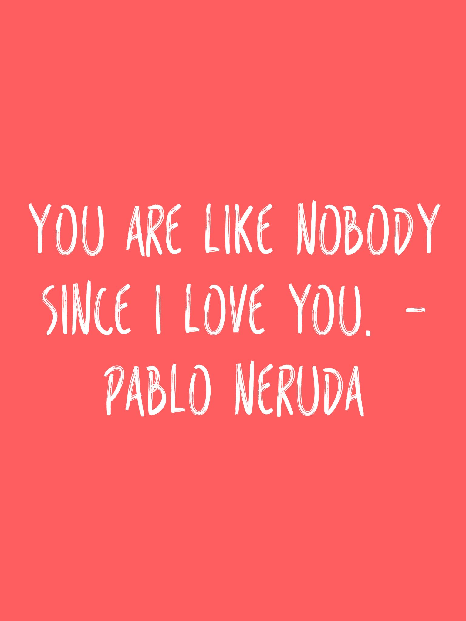 Romantic I Love You Quotes You Are Like Nobody Since I Love You Pablo Neruda Quotes Love