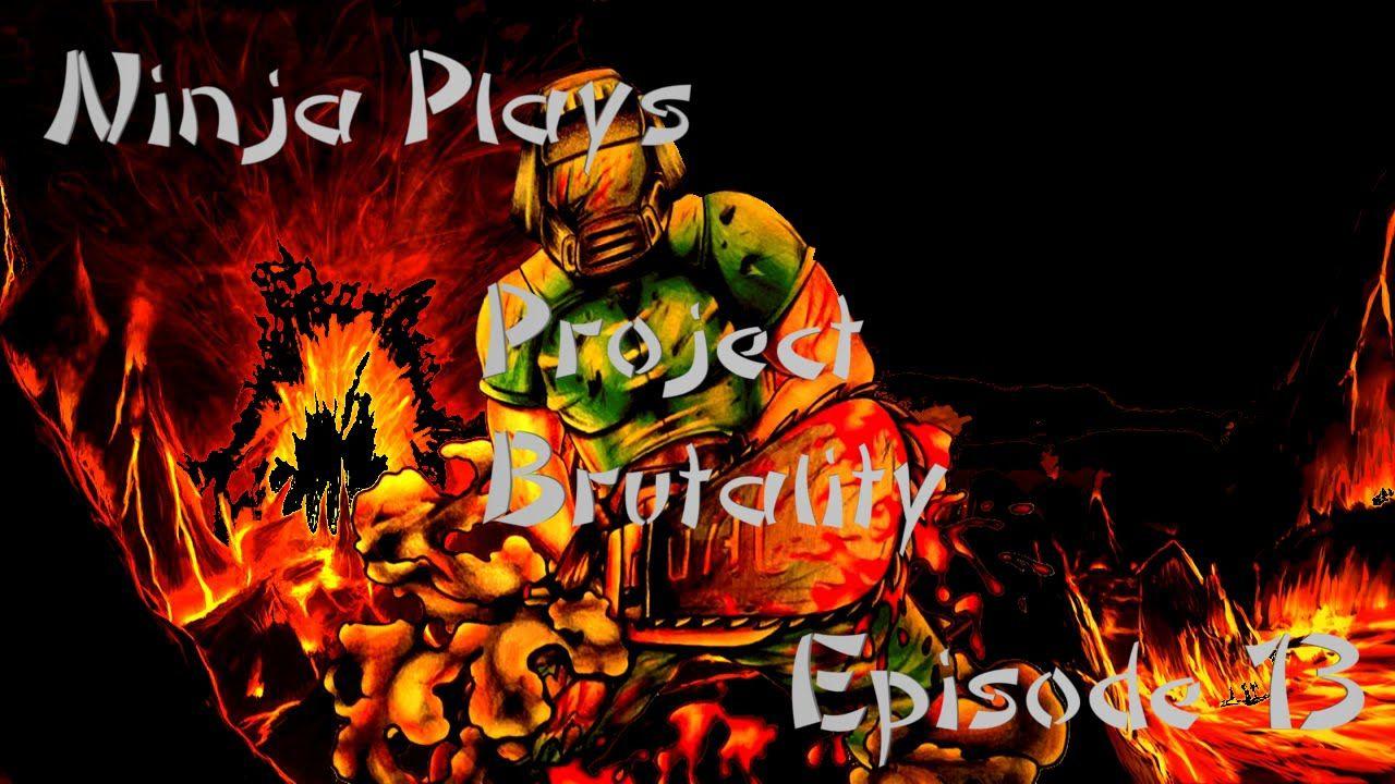 Ninja Plays - Project Brutality (Episode 13)