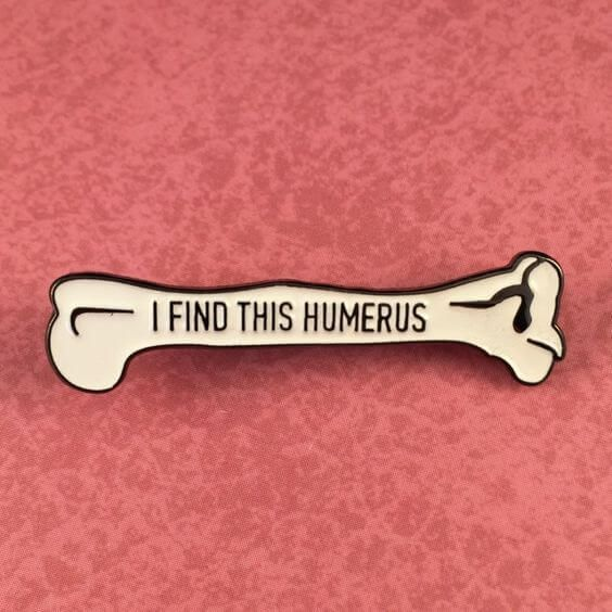 Latest Funny Pins 15 Funny Pins That'll Make You Laugh - Wovenlabelhk I Find This Humerus Pin by Rad Girl Creations. wovenlabelhk.com 1