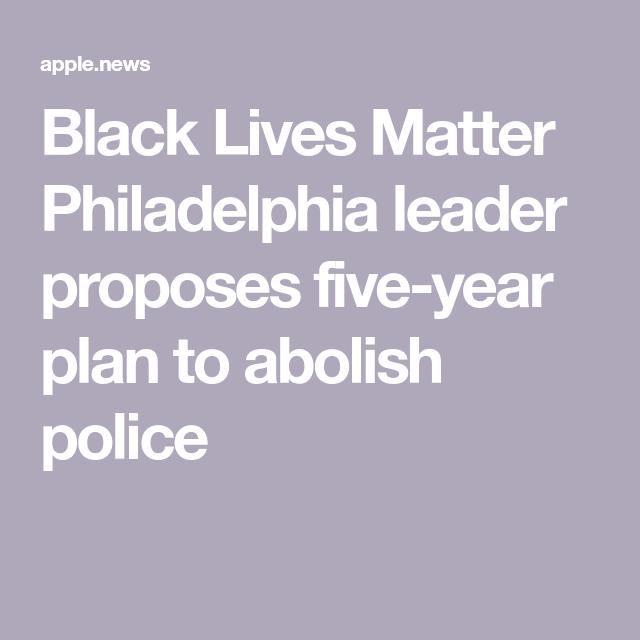 Black Lives Matter Philadelphia Organizer Proposes Five Year Plan To Abolish Police Fox News Black Lives Matter Lives Matter Year Plan
