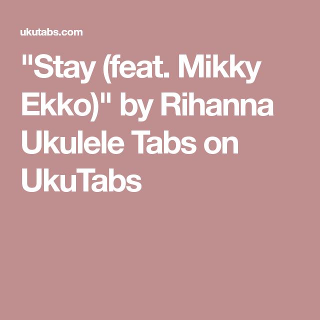 Stay Feat Mikky Ekko By Rihanna Ukulele Tabs On Ukutabs
