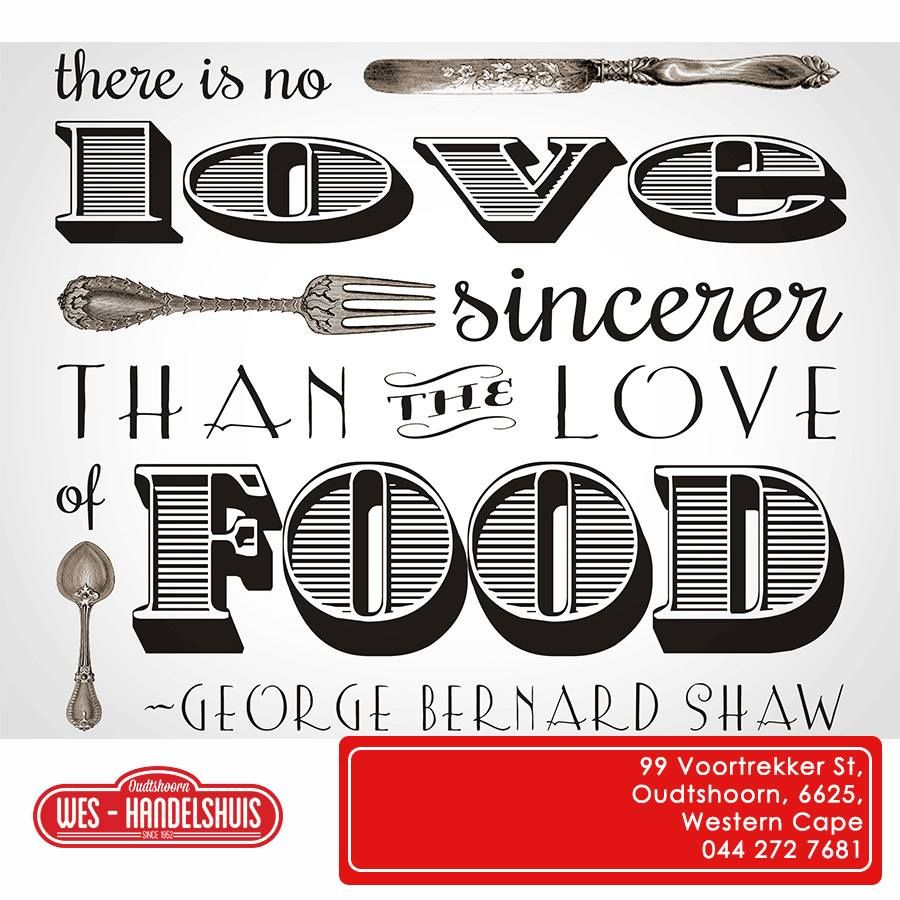 George Bernard Shaw really new what he was talking about, we use our love for food to give you your daily bread. Wishing you all a blessed Sunday from Wes-Handelshuis. #lifestyle #baking #inspiration