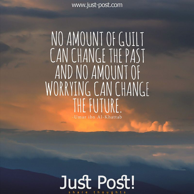 no amount of guilt can change the past and no amount of anxiety can change the future | by JustPoost