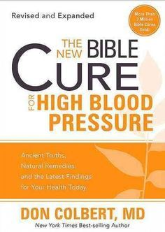 The New Bible Cure for High Blood Pressure: Ancient Truths, Remedies, and the Latest Findings for Your He...