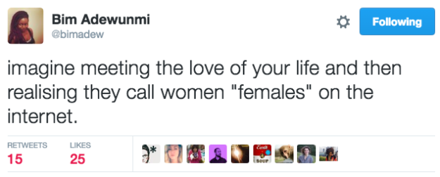 32 Hilarious Tweets About Being A Woman On The Internet None of this should have been so funny.. But there was more than one spit take while reading it. LOVE :)