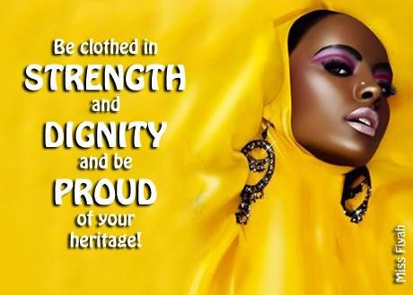 Be Clothed In Strength And Dignity And Be Proud Of Your Heritage Miss Fiyah Black Women Quotes Black Queen Quotes Black Consciousness Quotes