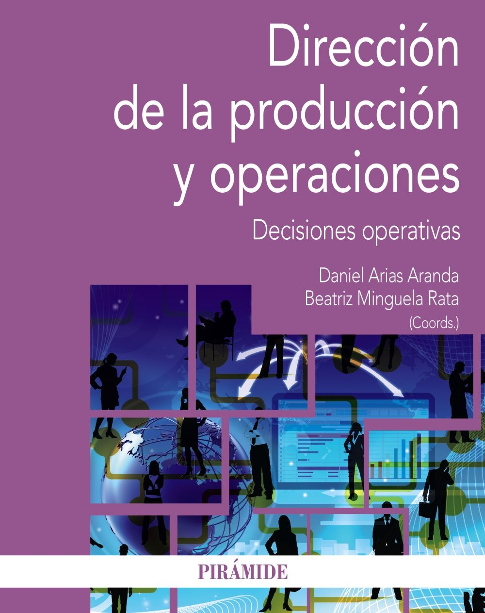 Dirección De La Producción Y Operaciones Decisiones Operativas Coordinadores Daniel Arias Aranda Beatríz Minguela Rata Libros De Economía Operacion Libros