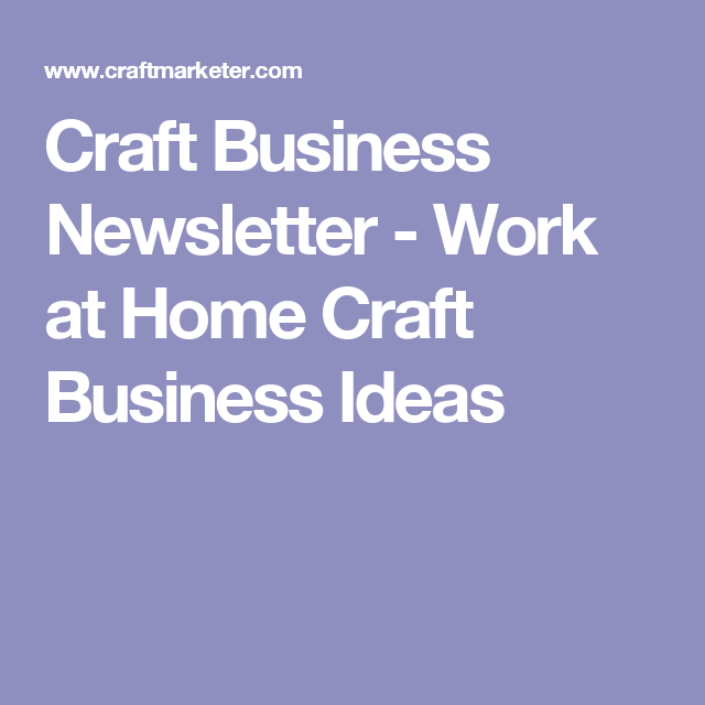 Craft Business Newsletter Work At Home Craft Business Ideas Etsy
