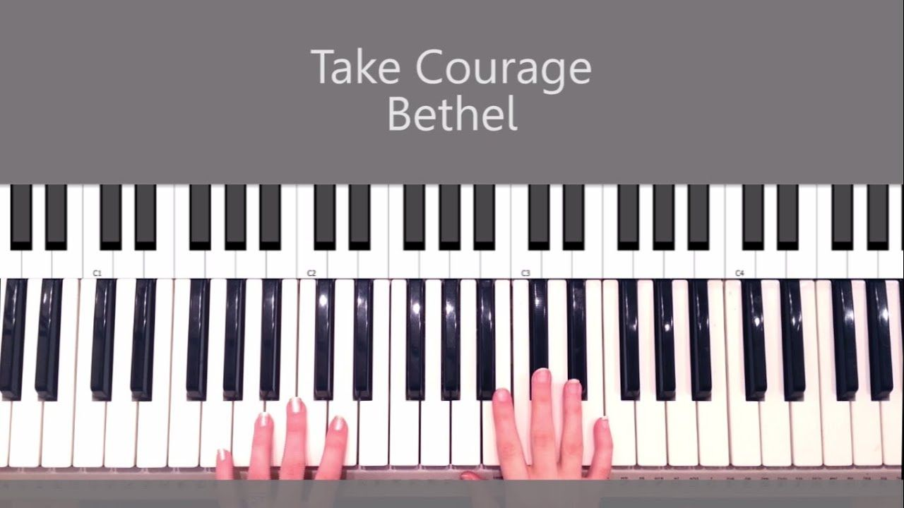 Take Courage Bethel Piano Tutorial And Chords Youtube Piano