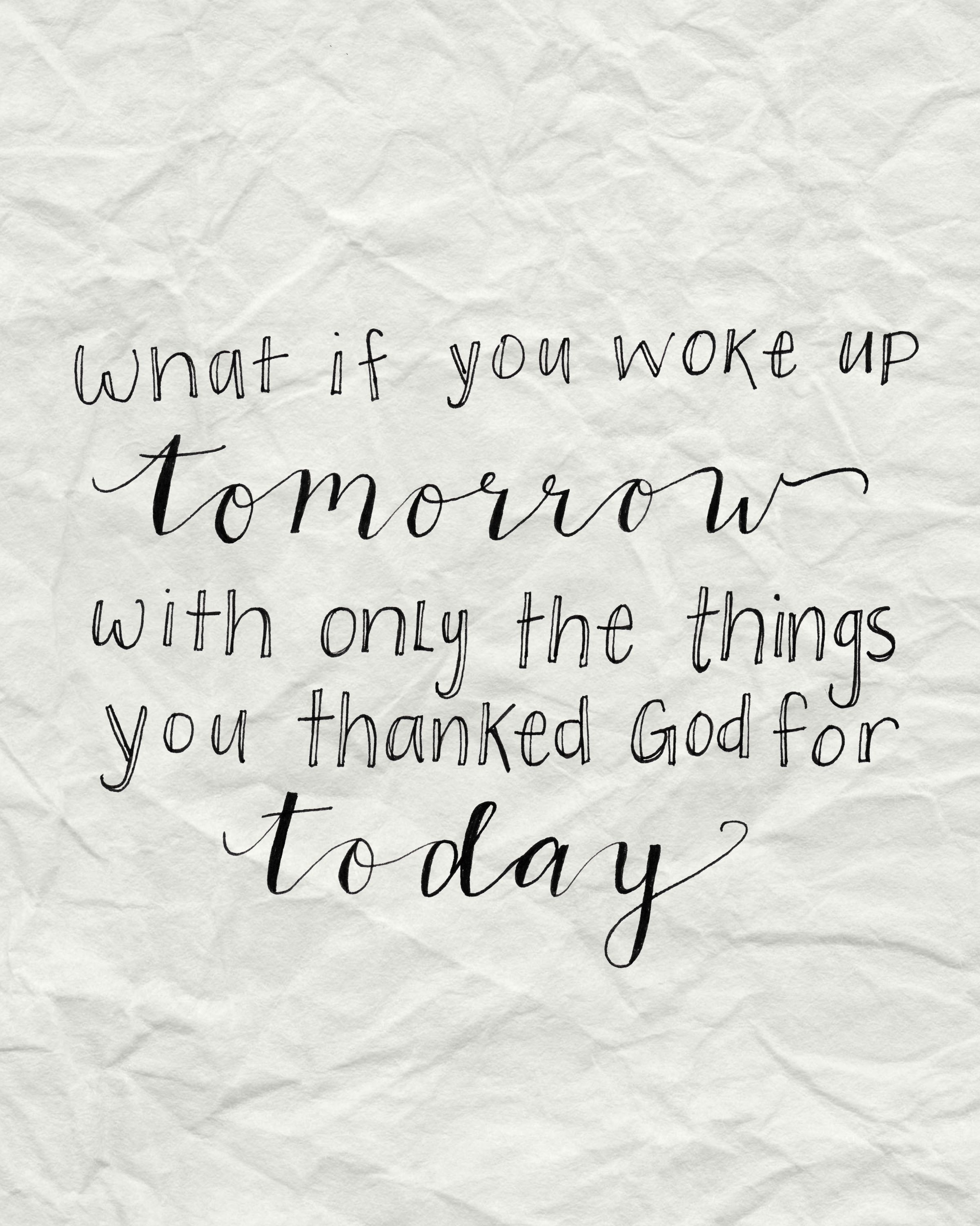 What if you woke up tomorrow with only the things you thanked God