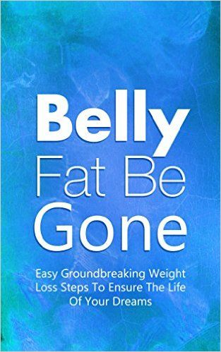Belly Fat Be Gone: Easy Groundbreaking Weight Loss Steps To Ensure The Life Of Your Dreams - Kindle edition by Michelle Perez. Health, Fitness & Dieting Kindle eBooks @ Amazon.com.