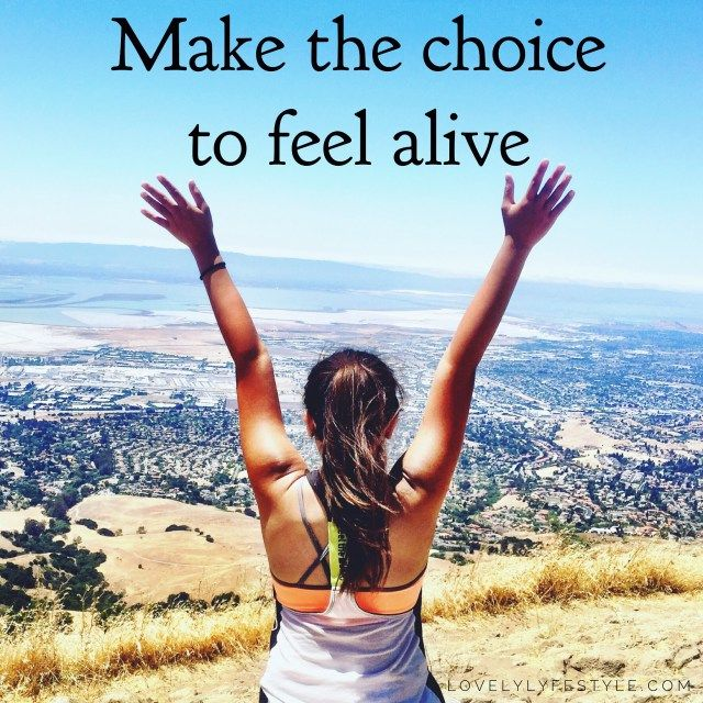 Make The Choice To Feel Alive Feelings, How to make, Choices