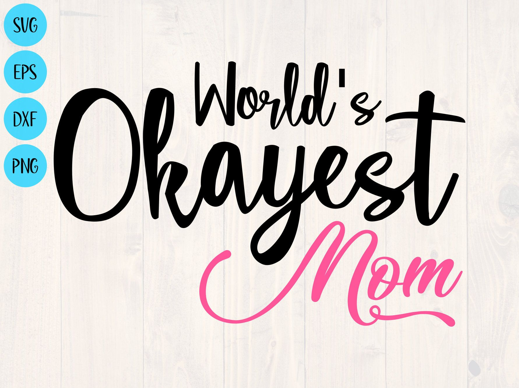World S Okayest Mom Svg Png Eps And Dxf Shirt And Cup Etsy Okayest Mom Okayest Cup Design