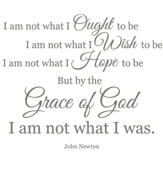 Quote By John Newton Only By The Grace Of God I Am Not What I