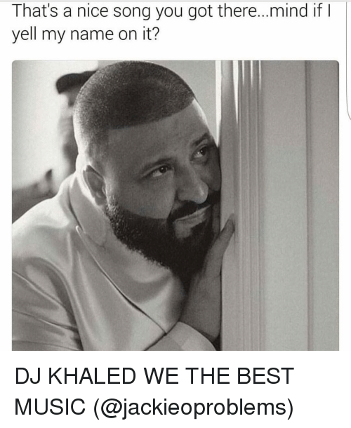 DJ Khaled, Funny, and We the Best That's a nice song you