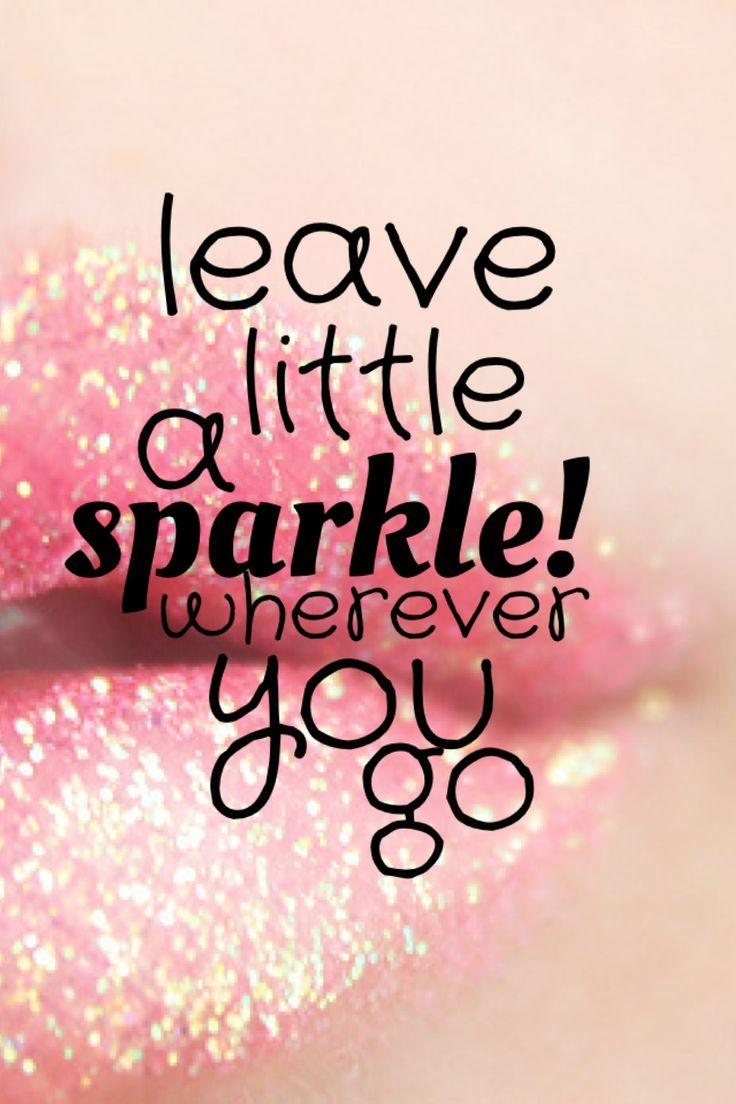 Leave a little sparkle wherever you go sparkle quotes