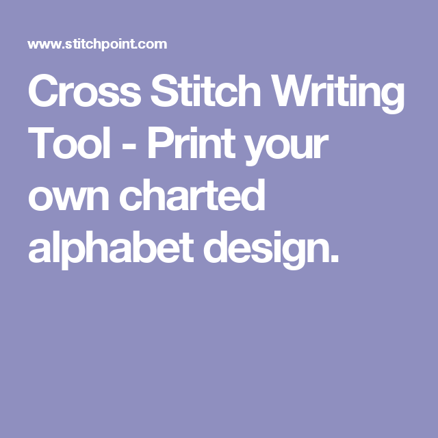 Cross Stitch Writing Tool Print Your Own Charted Alphabet Design