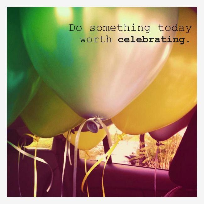 Celebrate Today.