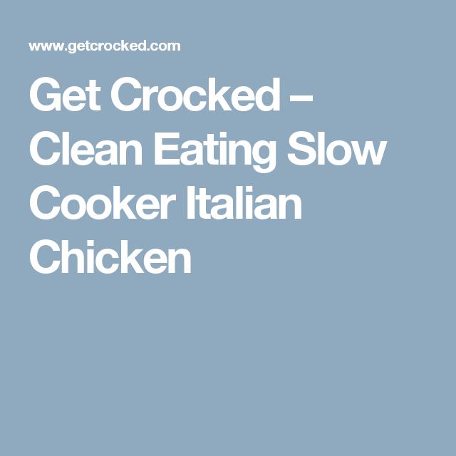 Get Crocked   –  Clean Eating Slow Cooker Italian Chicken