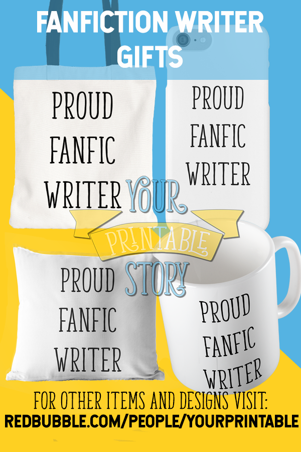 Get A Fanfic Writer Gift Or Celebrate That You Write Fanfiction With This Proud Design By Your Printable Story
