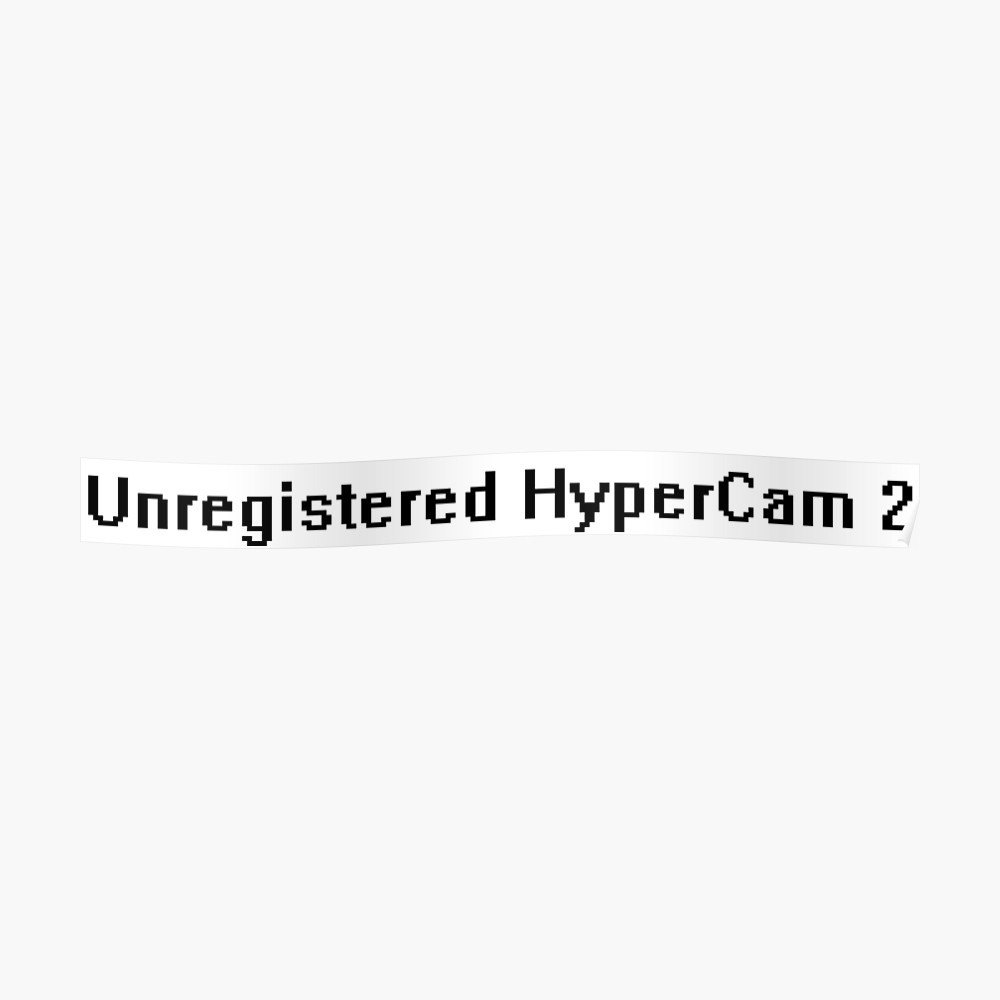 Unregistered Hypercam 2 Poster By Normalevan Redbubble Hypercam Poster Poster Design