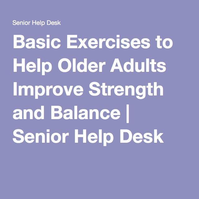 Wonderful Basic Exercises To Help Older Adults Improve Strength And Balance | Senior  Help Desk