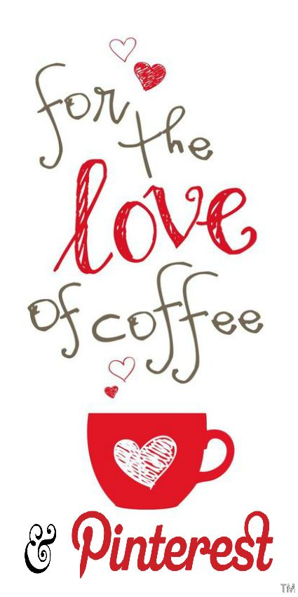 For The Love Of Coffee And Pinterest Coffee Love Coffee Quotes Funny Coffee Lover