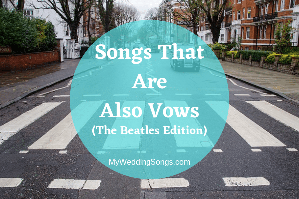 Songs That Are Also Vows The Beatles Edition My Wedding Songs In 2020 Beatles Wedding Songs Beatles Love Songs Wedding Songs