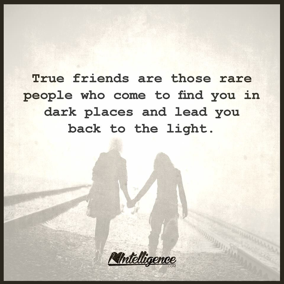 True Friendships Emerge From Hard Times When Someone Is With You At Your Lowest But Never Leaves Your Side You Build True Friends True Friendship Dark Places