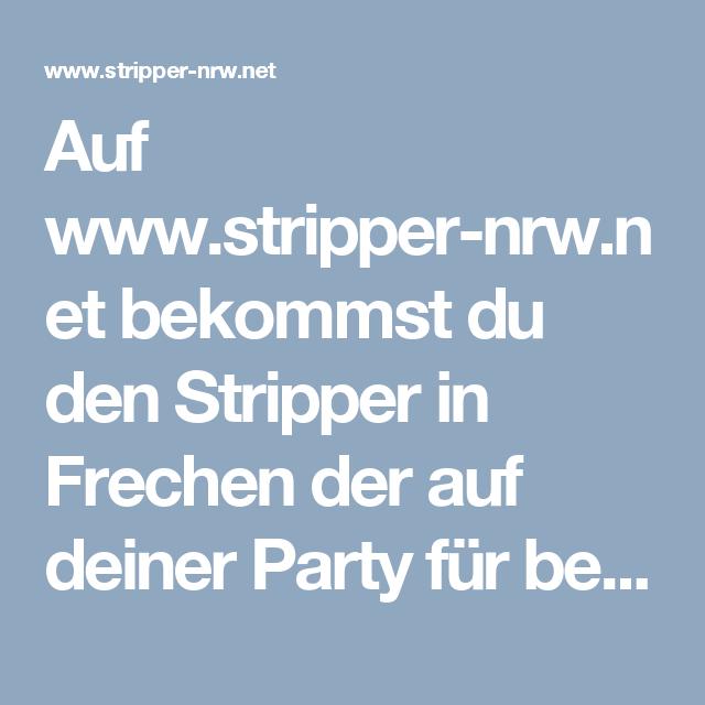Auf www.stripper-nrw.net bekommst du den Stripper in Frechen der auf deiner Party für beste Stimmung sorgt!!!
