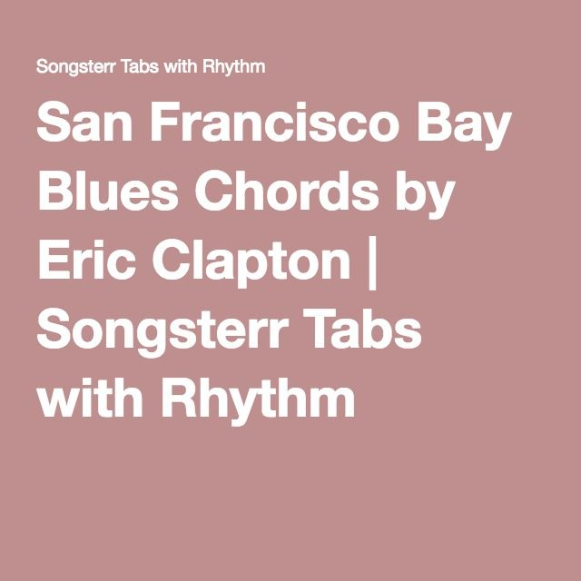 San Francisco Bay Blues Chords By Eric Clapton Songsterr Tabs With