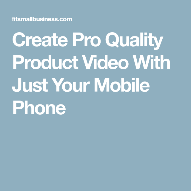 Create Pro Quality Product Video With Just Your Mobile Phone