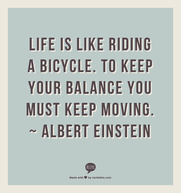 """Albert Einstein Quotes Life Is Like Riding A Bicycle: """"Like Is Like Riding A Bicycle, To Keep Your Balance You"""