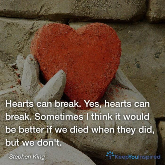 Valentine Heart Break Quotes: Hearts Can Break. Yes, Hearts Can Break. Sometimes I Think