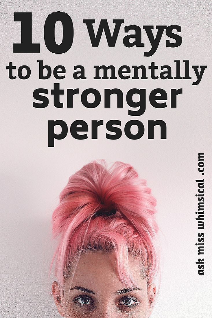 10 Ways To Be A Mentally Stronger Person - Ask Miss Whimsical