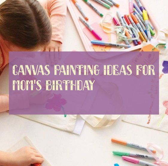 canvas painting ideas for mom's birthday