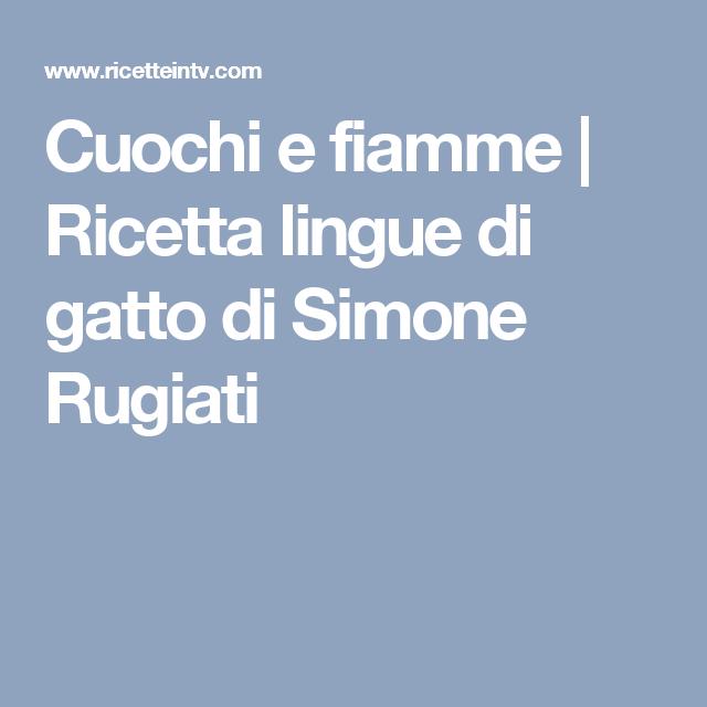 Ricetta Lingue Di Gatto Di Simone Rugiati.Cuochi E Fiamme Ricetta Lingue Di Gatto Di Simone Rugiati Gatti Lingua Ricette