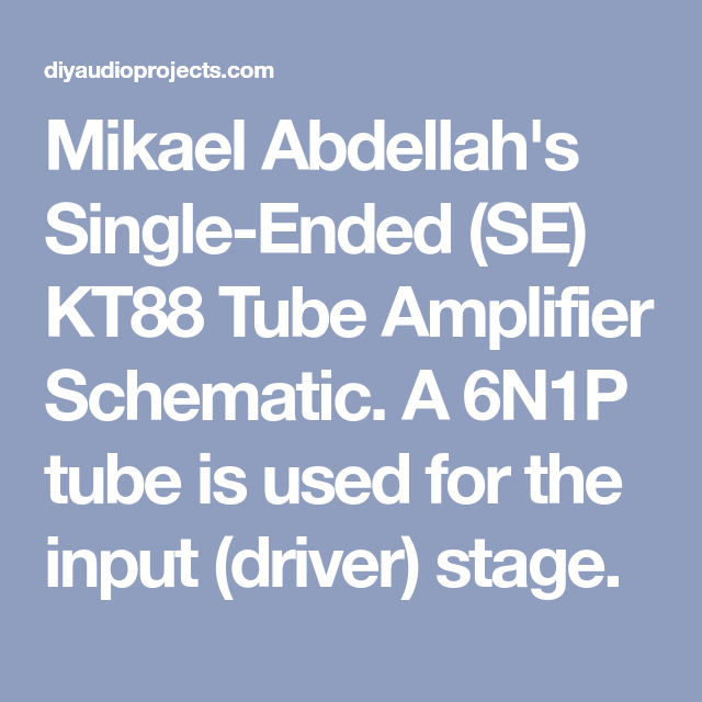 mikael abdellah's single ended (se) kt88 tube amplifier schematic a simple single ended kt88 mikael abdellah's single ended (se) kt88 tube amplifier schematic a 6n1p tube is used for the input (driver) stage