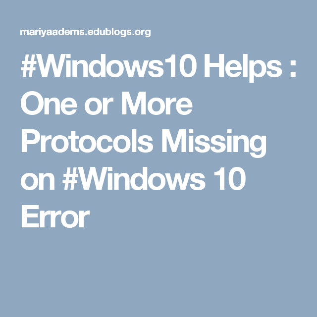 #Windows10 Helps : One or More Protocols Missing on #Windows 10 Error