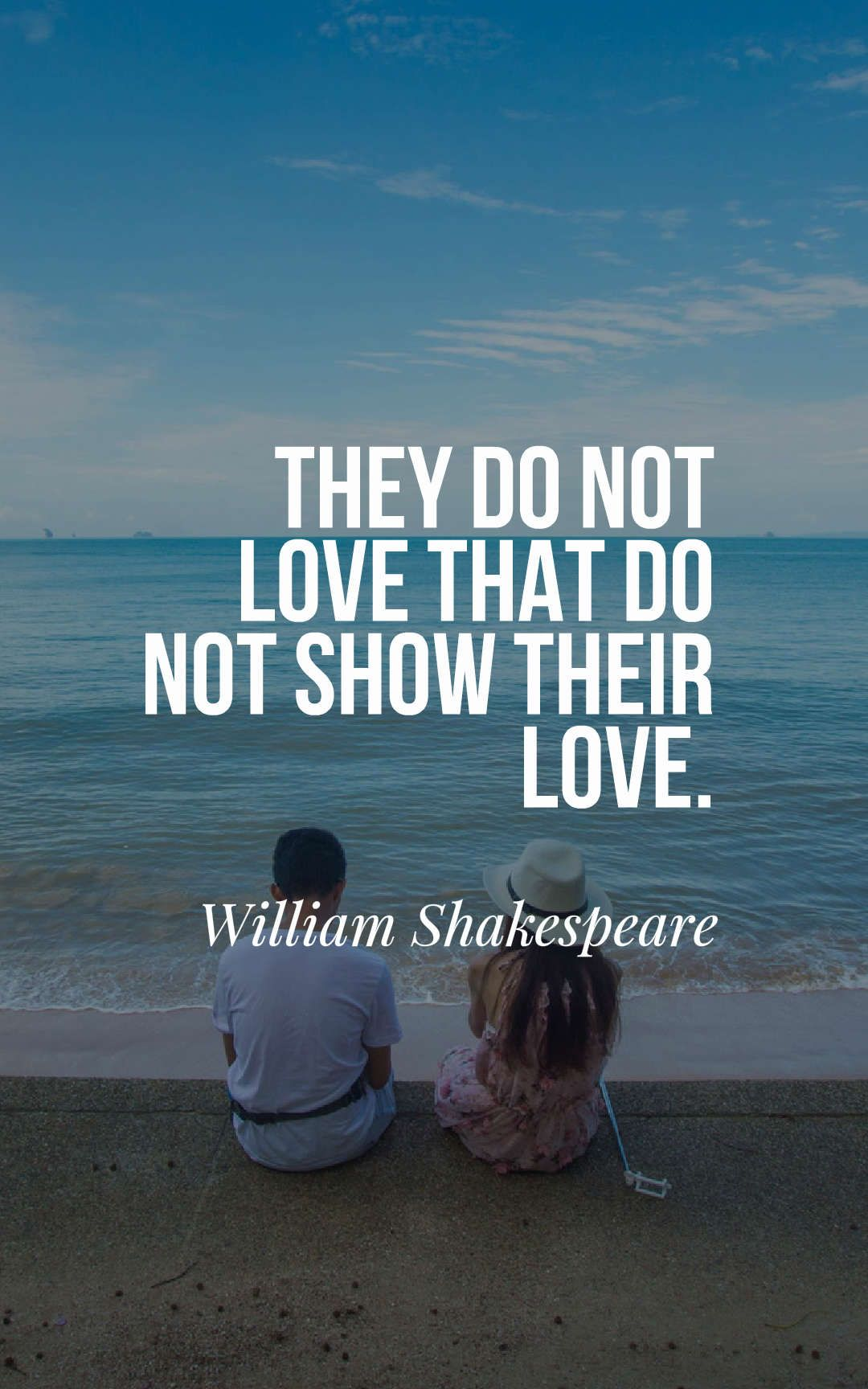"William Shakespeare Quotes About Friendship They Do Not Love That Do Not Show Their Love."" ― William"