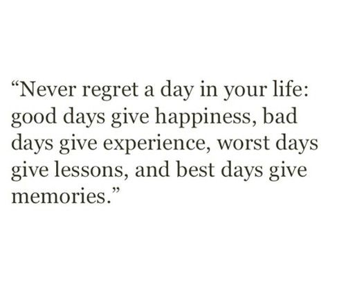 Never Regret A Day In Your Life Good Days Give Happiness Bad Days